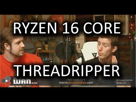 16 CORE RYZEN CPU!! WAN S ...