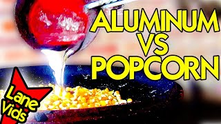 MOLTEN ALUMINUM VS POPCORN ... You WON'T Believe What Happens!