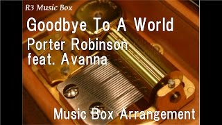 Goodbye To A World/Porter Robinson feat. Avanna [Music Box]