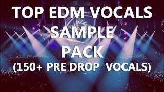 TOP 150 EDM & Big Room,Melbourne Bounce, House Pre Drop VOCALS SAMPLE PACK [Free Download]