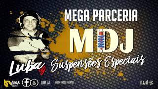 MEGA PARCERIA MDJ SUSPENSÕES BY DJ LUBA AGOSTO2018