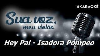 Sua voz, meu Violão. Hey Pai - Isadora Pompeo. (Karaokê Violão)