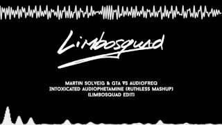 Martin Solveig & GTA Vs Audiofreq   Intoxicated Audiophetamine (Ruthless Mashup)(Limbosquad edit)