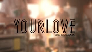 Souls of Fire - Your Love (feat. Diana Martinez)