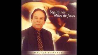 segura nas maos de Jesus - WALTER RAMIREZ